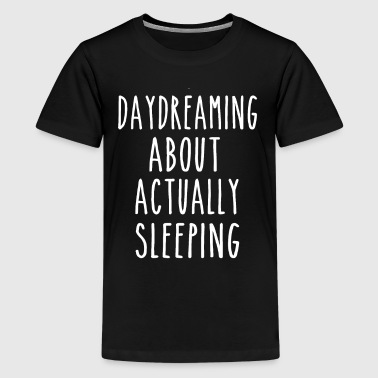 Daydreaming About Actually Sleeping - Kids' Premium T-Shirt