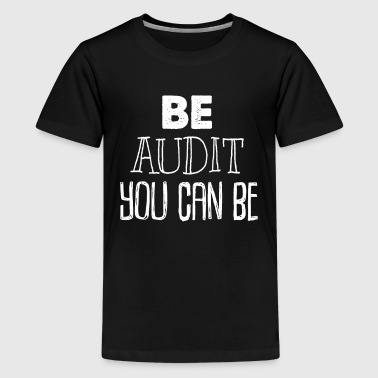 Be Audit You Can Be - Kids' Premium T-Shirt