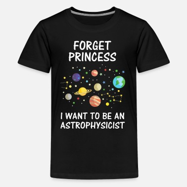 Forget Forget Princess I Want To Be An Astrophysicist - Kids' Premium T-Shirt