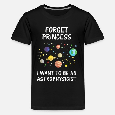 Princess Forget Princess I Want To Be An Astrophysicist - Kids' Premium T-Shirt