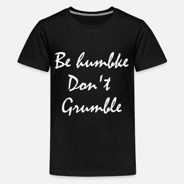 Humbled Be humble don't grumble - Kids' Premium T-Shirt