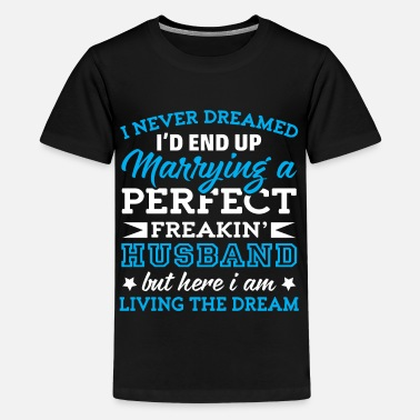 Marriage Slave MARRIED THE PERFECT HUSBAND - DREAM COME TRUE - Kids' Premium T-Shirt