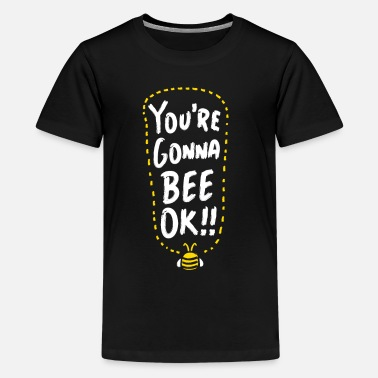 Insect You're Gonna Bee Ok! Beekeeper Gift Apiarist - Kids' Premium T-Shirt