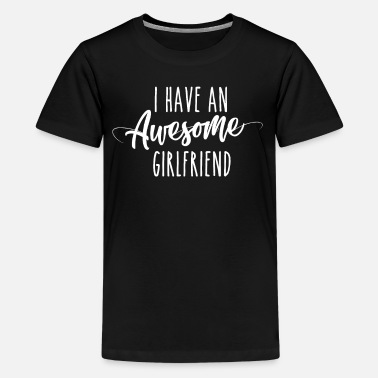 I Have An Awesome Girlfriend - Kids' Premium T-Shirt
