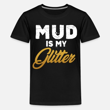 Mud Mud is my glitter, outdoor workout gym outfit - Kids' Premium T-Shirt