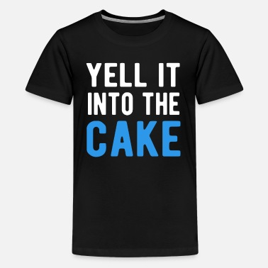 Yell Yell It Into The Cake T-Shirt - Kids' Premium T-Shirt