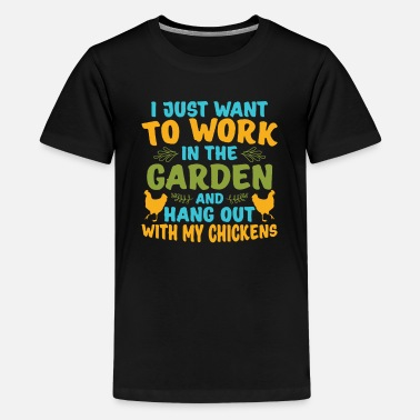 Garden i just want to work in the garden and hang out wit - Kids' Premium T-Shirt