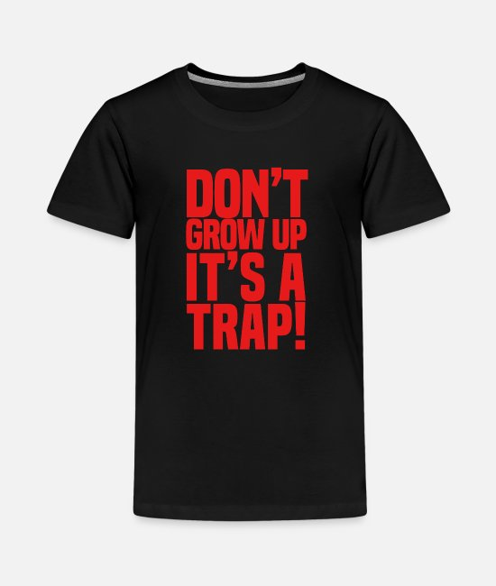 Daughters T-Shirts - Don't Grow Up Gift Man Woman - Kids' Premium T-Shirt black