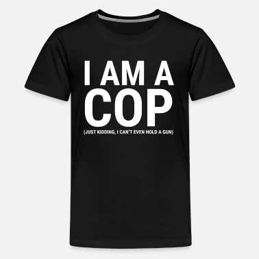I Am A Cop Funny Police Officer Gift T-shirt - Kids' Premium T-Shirt