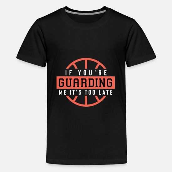 Basketball T-Shirts - If You'Re Guarding Me It'S Too Late Basketball Lov - Kids' Premium T-Shirt black