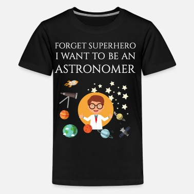 Forget Forget superhero I want to be an Astronomer - Kids' Premium T-Shirt