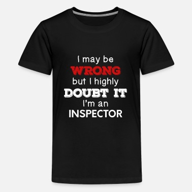 Mothers Day I May Be Wrong But I Highly Doubt It I'm Inspector - Kids' Premium T-Shirt