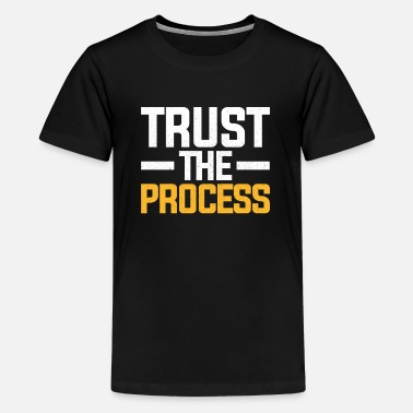 Trust The Process Trust The Process - Kids' Premium T-Shirt