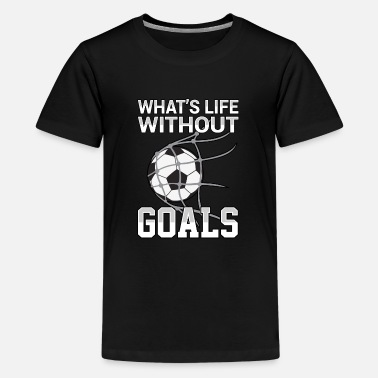 Without What'S Life Without Goals Soccer Gift Men Women Kids 1 - Kids' Premium T-Shirt