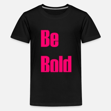 Bold Be bold - Kids' Premium T-Shirt