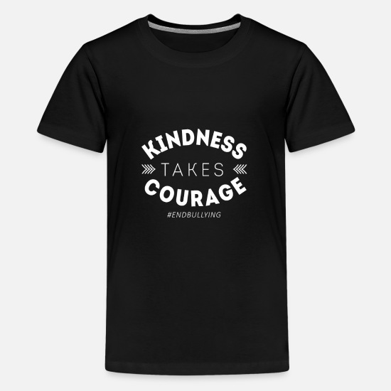 College T-Shirts - Anti-bullying Gift Kindness Takes Courage End - Kids' Premium T-Shirt black