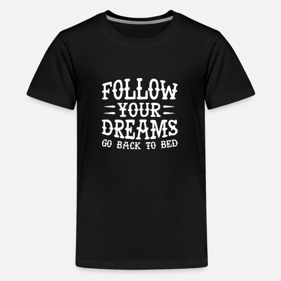 Bed T-Shirts - Follow your dreams go back to bed sleep lover - Kids' Premium T-Shirt black