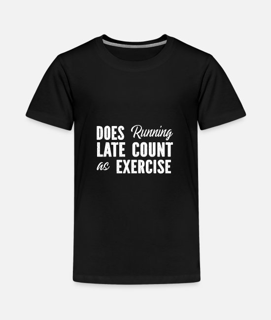 Schland T-Shirts - Does Running Late Count As Exercise - Kids' Premium T-Shirt black