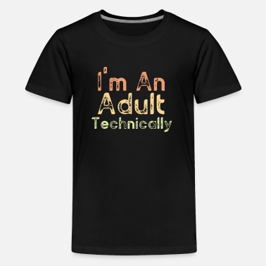I'm An Adult Technically - Kids' Premium T-Shirt