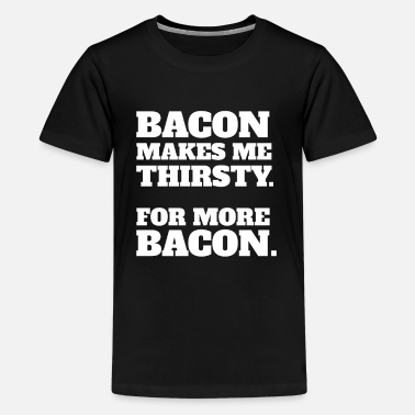 Bacon Funny Bacon Makes Me Thirsty for dark - Kids' Premium T-Shirt