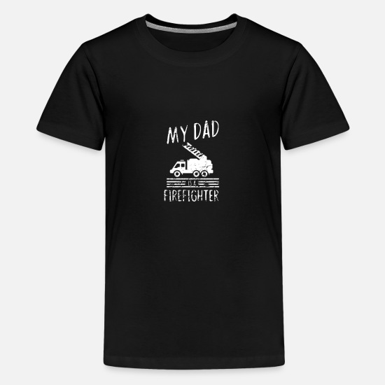 Funny T-Shirts - My dad is a firefighter - fire department - Kids' Premium T-Shirt black