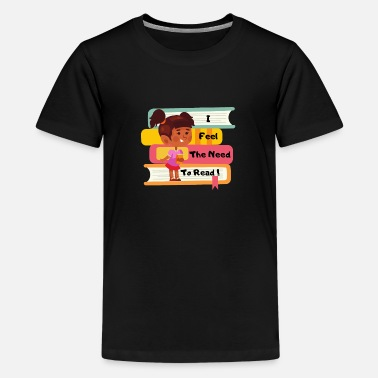 I Feel the Need to Read Color 2 - Kids' Premium T-Shirt