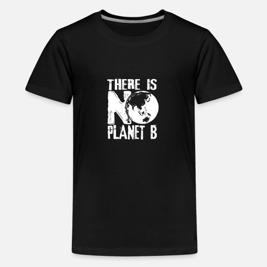 Climate Change T-Shirts - There is no Planet B - Environmental protection Cl - Kids' Premium T-Shirt black