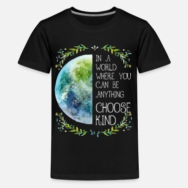 Anything In a world where you can be anything choose kind - Kids' Premium T-Shirt