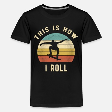 Skater Skater - This Is How I Roll Retro Skateboard Gift - Kids' Premium T-Shirt