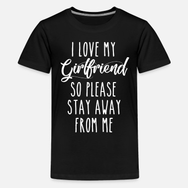 fae8c76503 I Love My Girlfriend So Please Stay Away From Me - Kids' Premium