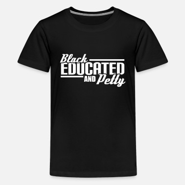 African American College Black Educated - Black Educated And Petty - Kids' Premium T-Shirt