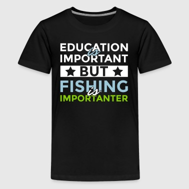 Education is important but fishing is importanter - Kids' Premium T-Shirt