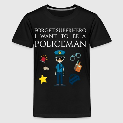 Forget superhero I want to be a Policeman - Kids' Premium T-Shirt