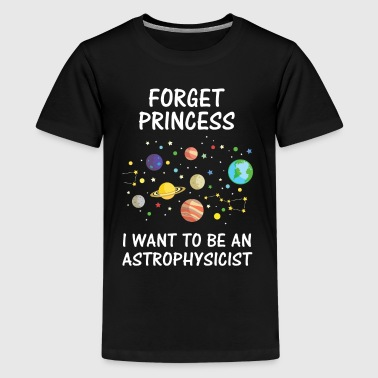 Forget Princess I Want To Be An Astrophysicist - Kids' Premium T-Shirt