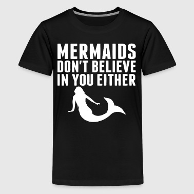 Mermaids Don't Believe In You Either - Kids' Premium T-Shirt