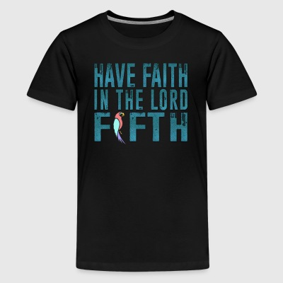 Have Faith in the Lord Fifth - Kids' Premium T-Shirt