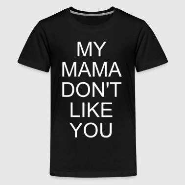 My mama don't like you - Kids' Premium T-Shirt