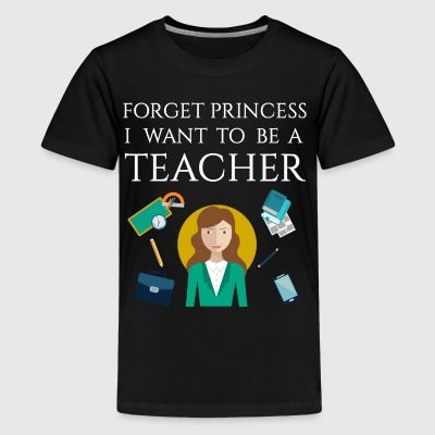 Forget princess I want to be a Teacher - Kids' Premium T-Shirt