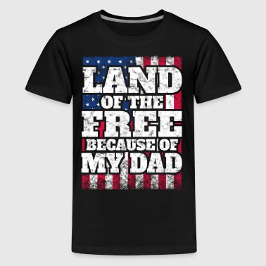 US Army Tee: Land of the free because of my dad - Kids' Premium T-Shirt