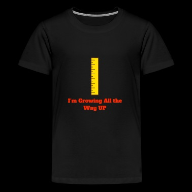 Im Growing All the Way UP - Kids' Premium T-Shirt