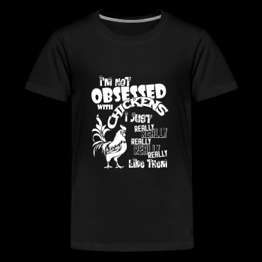 I'm Not Obsessed With Chickens T Shirt - Kids' Premium T-Shirt