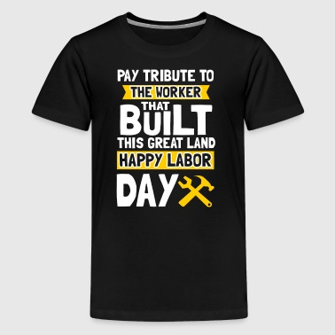 Pay tribute to the worker - Happy Labor Day - Kids' Premium T-Shirt