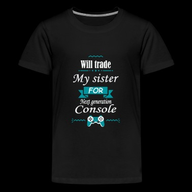 Will trade my sister for Next Generation Console - Kids' Premium T-Shirt
