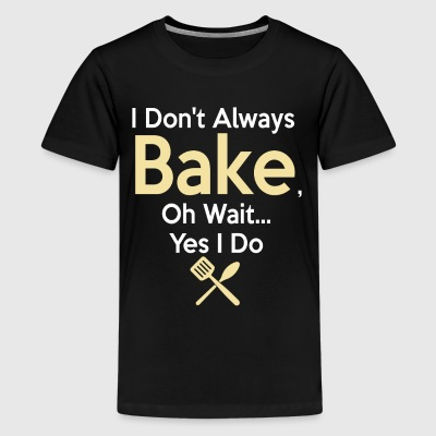 Funny Baking Gift I Don't Always Bake, Oh Wait, yes I do. - Kids' Premium T-Shirt