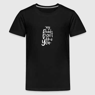 my dadda dont like you - Kids' Premium T-Shirt