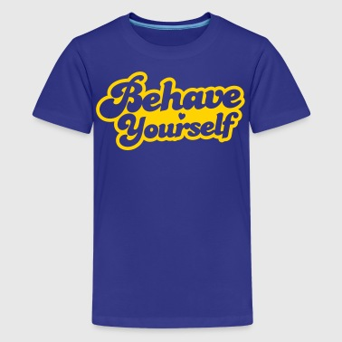behave yourself - Kids' Premium T-Shirt