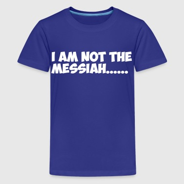 Not the Messiah - Kids' Premium T-Shirt