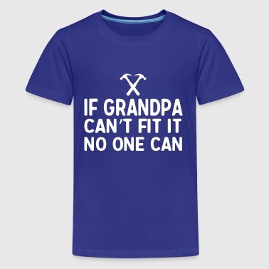 if grandpa cant fix no one can - Kids' Premium T-Shirt