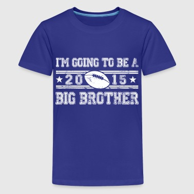 im_going_to_be_a_big_brother_2015 - Kids' Premium T-Shirt