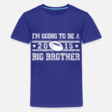 Brother im_going_to_be_a_big_brother_2015 - Kids' Premium T-Shirt